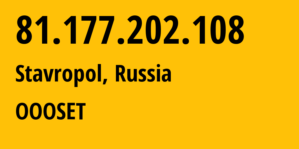 IP address 81.177.202.108 (Stavropol, Stavropol Kray, Russia) get location, coordinates on map, ISP provider AS48176 OOOSET // who is provider of ip address 81.177.202.108, whose IP address