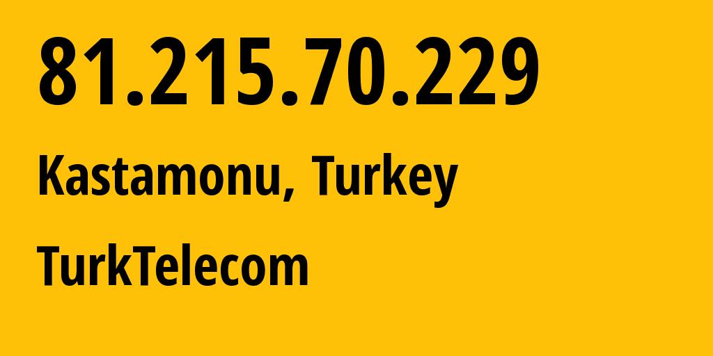 IP address 81.215.70.229 (Kastamonu, Kastamonu, Turkey) get location, coordinates on map, ISP provider AS9121 TurkTelecom // who is provider of ip address 81.215.70.229, whose IP address