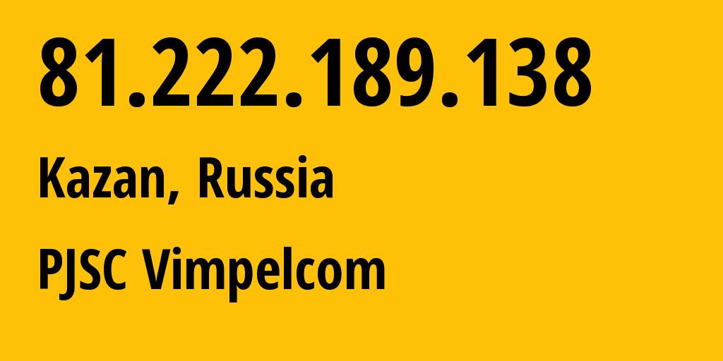 IP address 81.222.189.138 (Kazan, Tatarstan Republic, Russia) get location, coordinates on map, ISP provider AS16345 Public Joint Stock Company Vimpel-Communications // who is provider of ip address 81.222.189.138, whose IP address