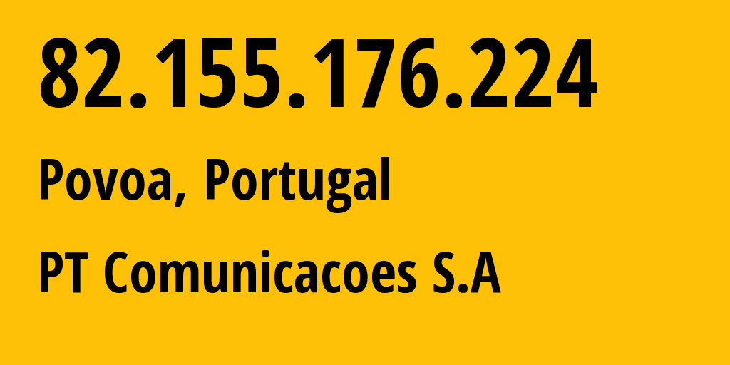 IP address 82.155.176.224 (Ferreira do Zezere, Santarém, Portugal) get location, coordinates on map, ISP provider AS3243 PT Comunicacoes S.A // who is provider of ip address 82.155.176.224, whose IP address