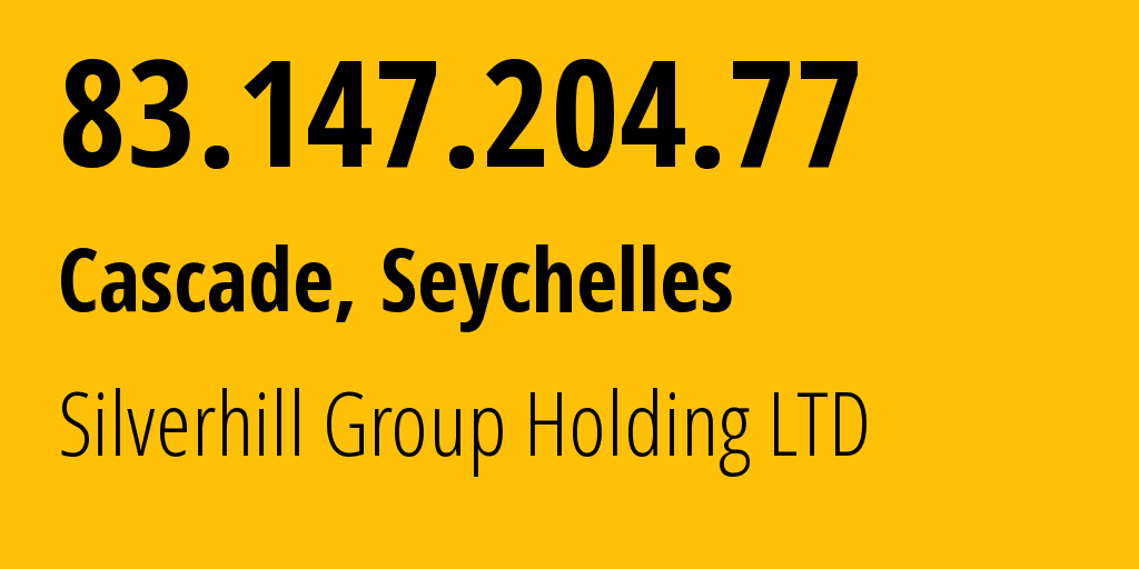 IP address 83.147.204.77 (Cascade, Cascade, Seychelles) get location, coordinates on map, ISP provider AS202492 Silverhill Group Holding LTD // who is provider of ip address 83.147.204.77, whose IP address