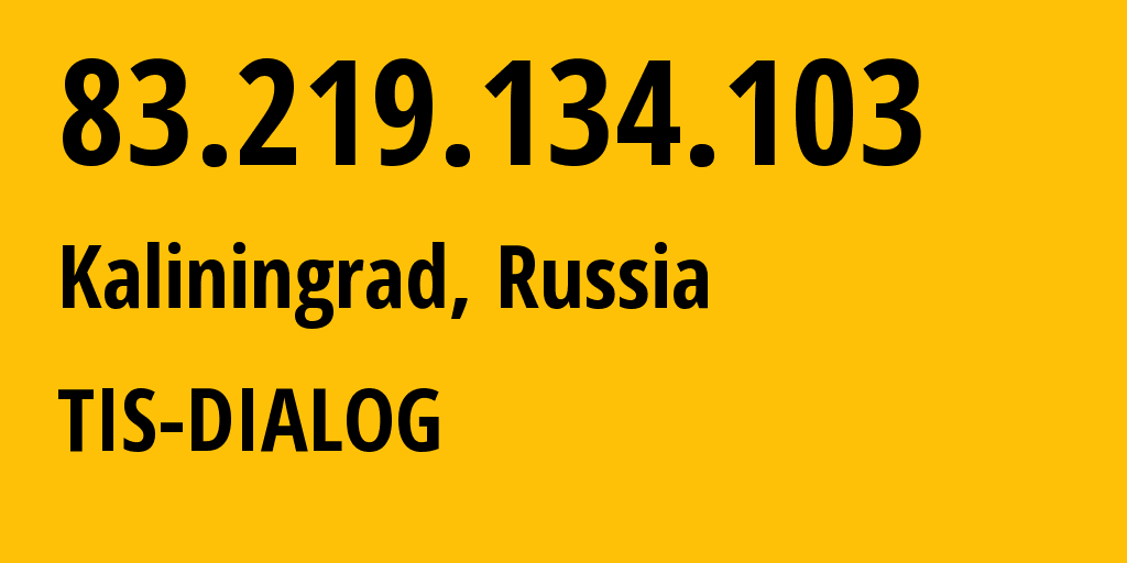 IP address 83.219.134.103 (Kaliningrad, Kaliningrad Oblast, Russia) get location, coordinates on map, ISP provider AS31214 TIS-DIALOG // who is provider of ip address 83.219.134.103, whose IP address