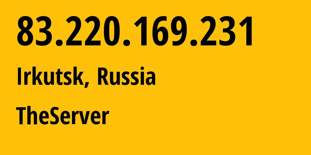 IP address 83.220.169.231 (Irkutsk, Irkutsk Oblast, Russia) get location, coordinates on map, ISP provider AS29182 TheServer // who is provider of ip address 83.220.169.231, whose IP address