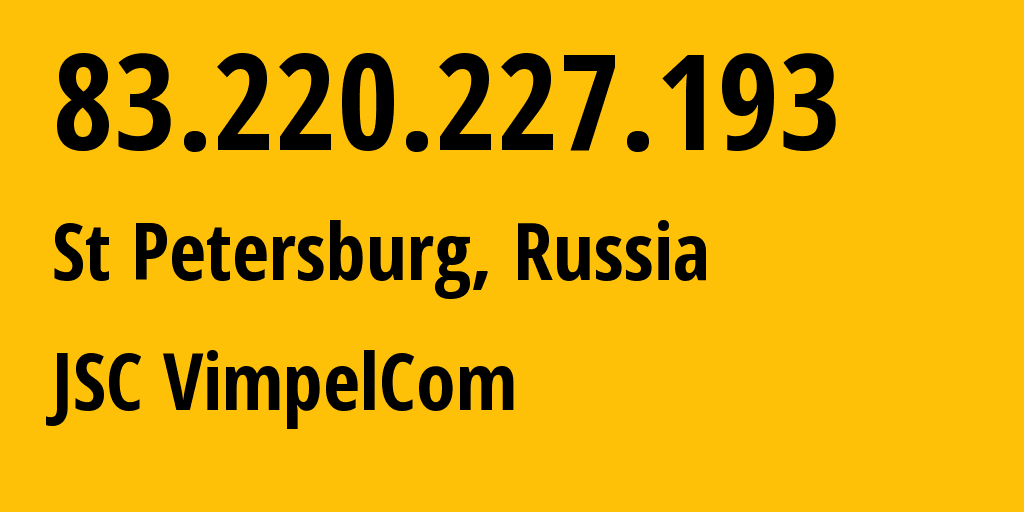 IP address 83.220.227.193 (St Petersburg, St.-Petersburg, Russia) get location, coordinates on map, ISP provider AS16345 JSC VimpelCom // who is provider of ip address 83.220.227.193, whose IP address