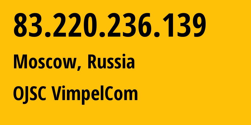 IP address 83.220.236.139 (Moscow, Moscow, Russia) get location, coordinates on map, ISP provider AS16345 OJSC VimpelCom // who is provider of ip address 83.220.236.139, whose IP address