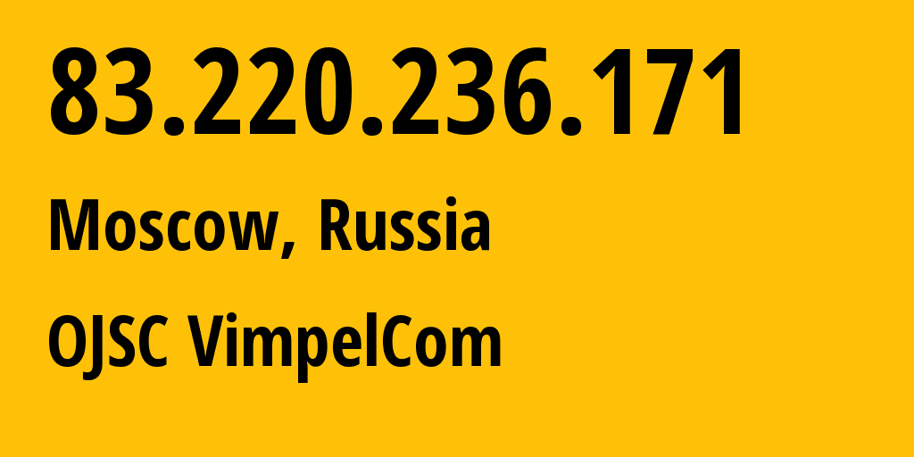 IP address 83.220.236.171 (Moscow, Moscow, Russia) get location, coordinates on map, ISP provider AS16345 OJSC VimpelCom // who is provider of ip address 83.220.236.171, whose IP address