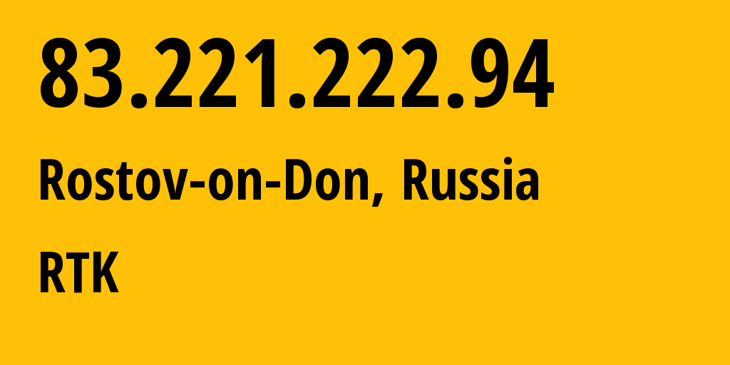 IP address 83.221.222.94 (Rostov-on-Don, Rostov, Russia) get location, coordinates on map, ISP provider AS21479 RTK // who is provider of ip address 83.221.222.94, whose IP address