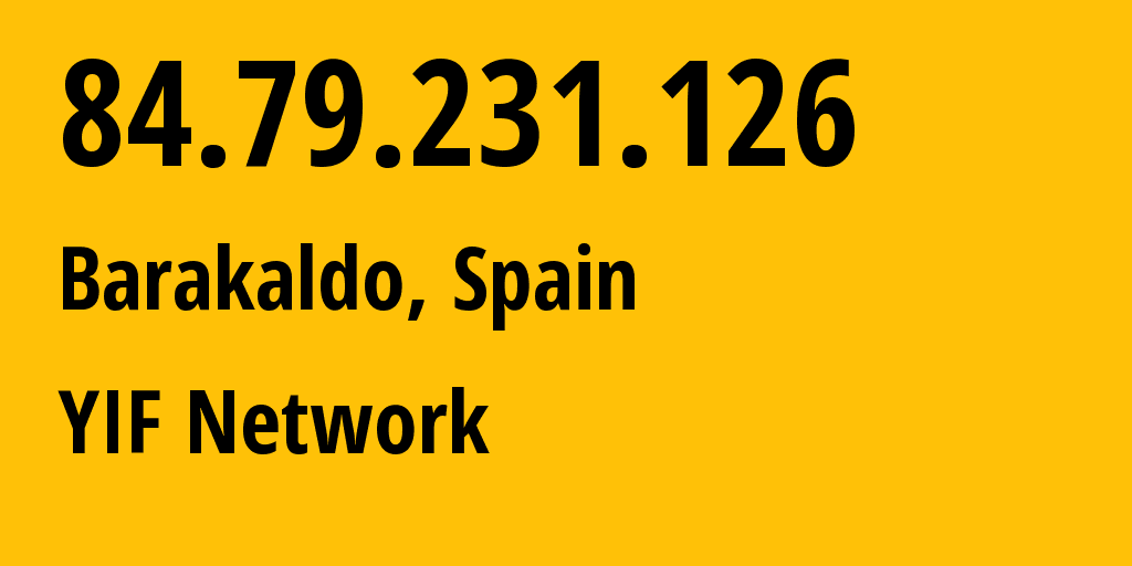 IP address 84.79.231.126 (Bilbao, Basque Country, Spain) get location, coordinates on map, ISP provider AS12479 YIF Network // who is provider of ip address 84.79.231.126, whose IP address