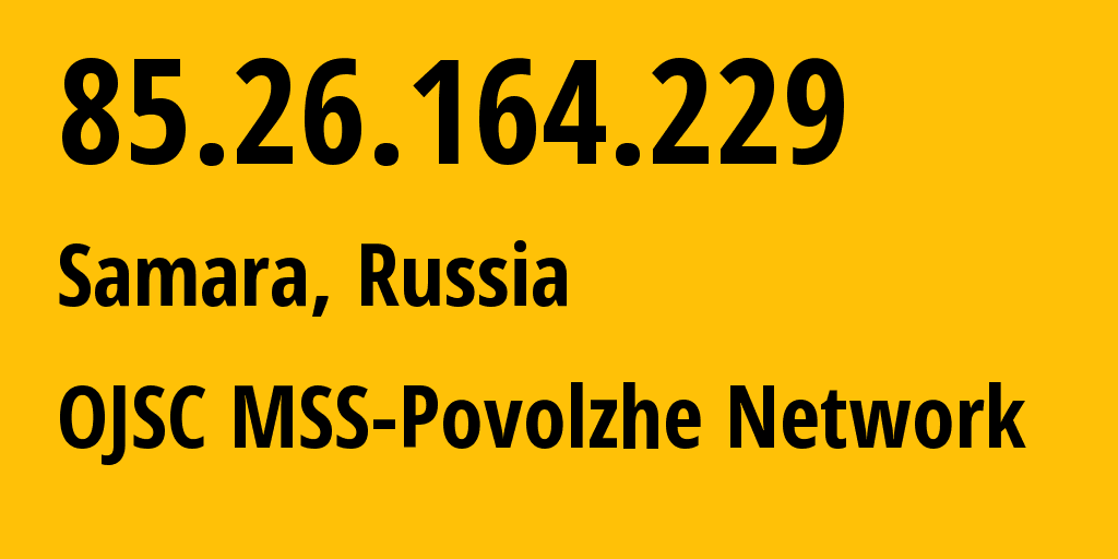 IP address 85.26.164.229 (Samara, Samara Oblast, Russia) get location, coordinates on map, ISP provider AS31133 OJSC MSS-Povolzhe Network // who is provider of ip address 85.26.164.229, whose IP address