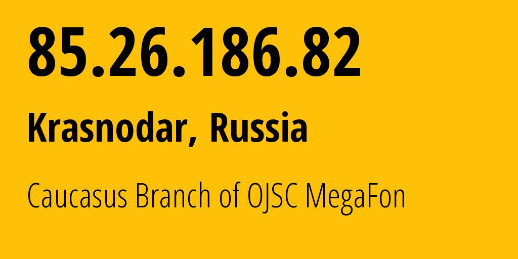 IP address 85.26.186.82 (Krasnodar, Krasnodarskiy Kray, Russia) get location, coordinates on map, ISP provider AS31163 Caucasus Branch of OJSC MegaFon // who is provider of ip address 85.26.186.82, whose IP address