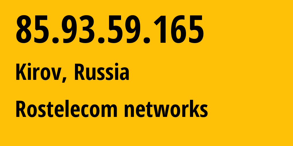 IP address 85.93.59.165 (Kirov, Kirovskaya Oblast, Russia) get location, coordinates on map, ISP provider AS12389 Rostelecom networks // who is provider of ip address 85.93.59.165, whose IP address