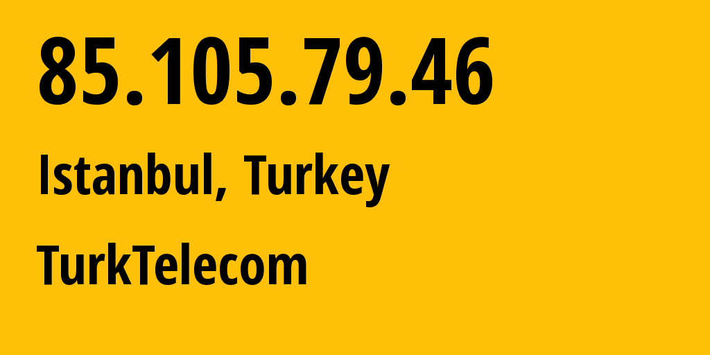 IP address 85.105.79.46 (Istanbul, Istanbul, Turkey) get location, coordinates on map, ISP provider AS9121 Turk Telekomunikasyon A.S // who is provider of ip address 85.105.79.46, whose IP address