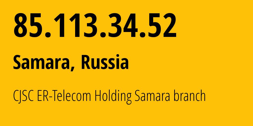 IP address 85.113.34.52 (Samara, Samara Oblast, Russia) get location, coordinates on map, ISP provider AS34533 CJSC ER-Telecom Holding Samara branch // who is provider of ip address 85.113.34.52, whose IP address