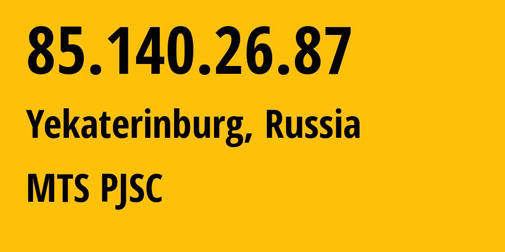 IP address 85.140.26.87 (Yekaterinburg, Sverdlovsk Oblast, Russia) get location, coordinates on map, ISP provider AS8359 MTS PJSC // who is provider of ip address 85.140.26.87, whose IP address