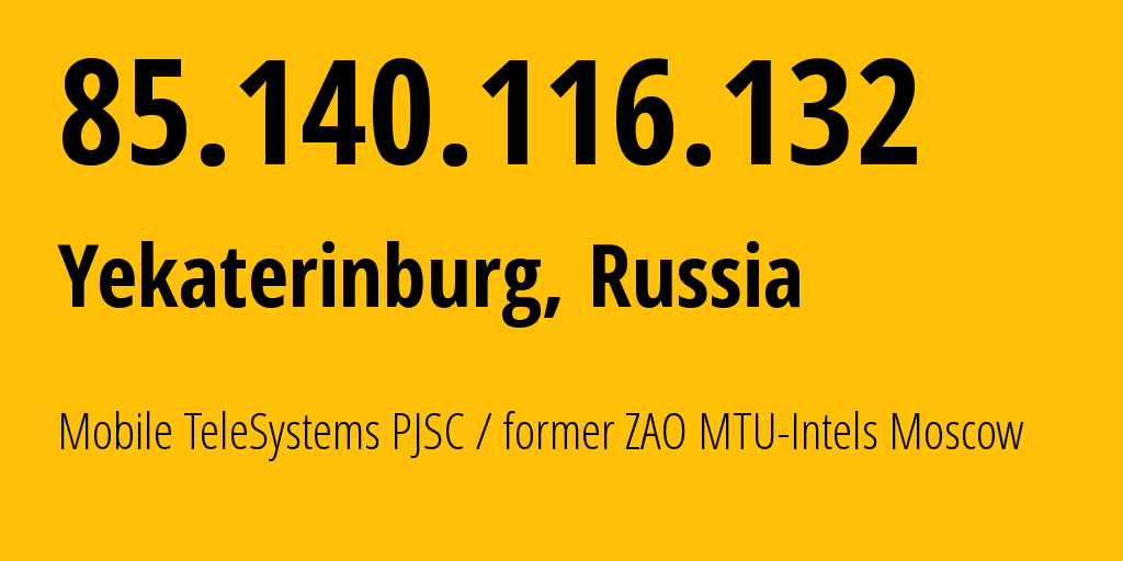 IP address 85.140.116.132 (Yekaterinburg, Sverdlovsk Oblast, Russia) get location, coordinates on map, ISP provider AS8359 Mobile TeleSystems PJSC / former ZAO MTU-Intels Moscow Region Network // who is provider of ip address 85.140.116.132, whose IP address