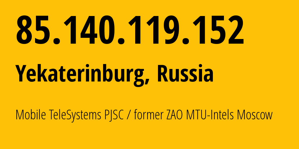 IP address 85.140.119.152 (Yekaterinburg, Sverdlovsk Oblast, Russia) get location, coordinates on map, ISP provider AS8359 Mobile TeleSystems PJSC / former ZAO MTU-Intels Moscow Region Network // who is provider of ip address 85.140.119.152, whose IP address