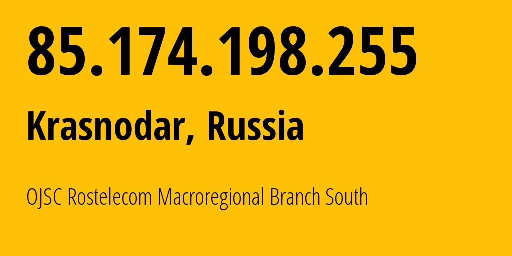 IP address 85.174.198.255 (Krasnodar, Krasnodarskiy Kray, Russia) get location, coordinates on map, ISP provider AS12389 OJSC Rostelecom Macroregional Branch South // who is provider of ip address 85.174.198.255, whose IP address
