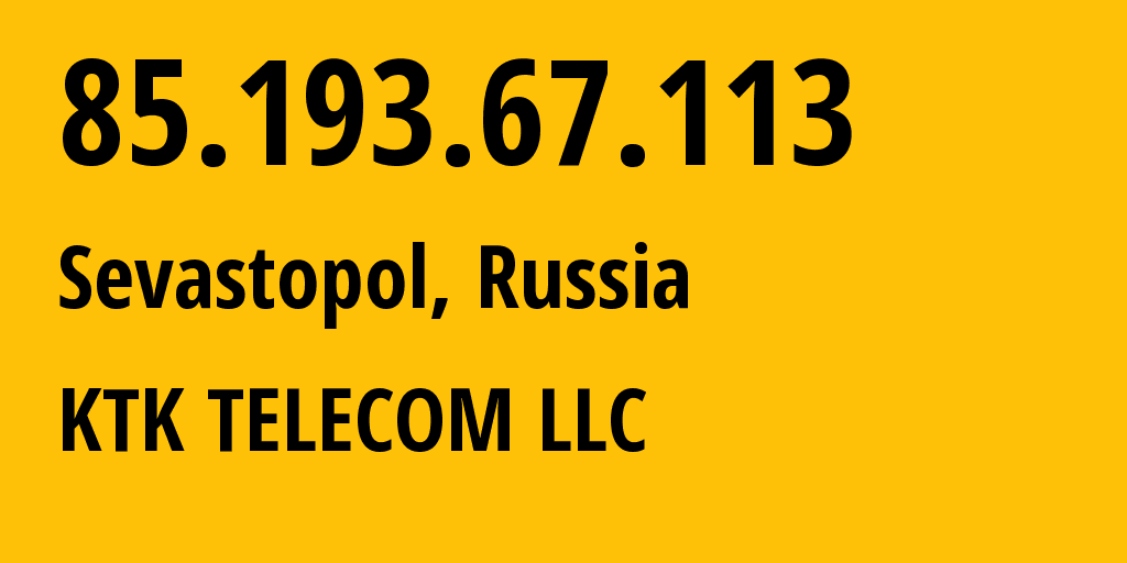 IP address 85.193.67.113 (Sevastopol, Sebastopol City, Russia) get location, coordinates on map, ISP provider AS203561 KTK TELECOM LLC // who is provider of ip address 85.193.67.113, whose IP address