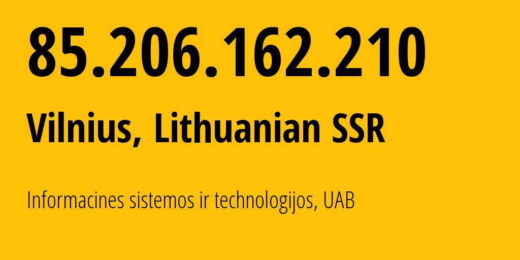 IP address 85.206.162.210 (Šiauliai, Siauliai, Lithuania) get location, coordinates on map, ISP provider AS61272 Informacines sistemos ir technologijos // who is provider of ip address 85.206.162.210, whose IP address