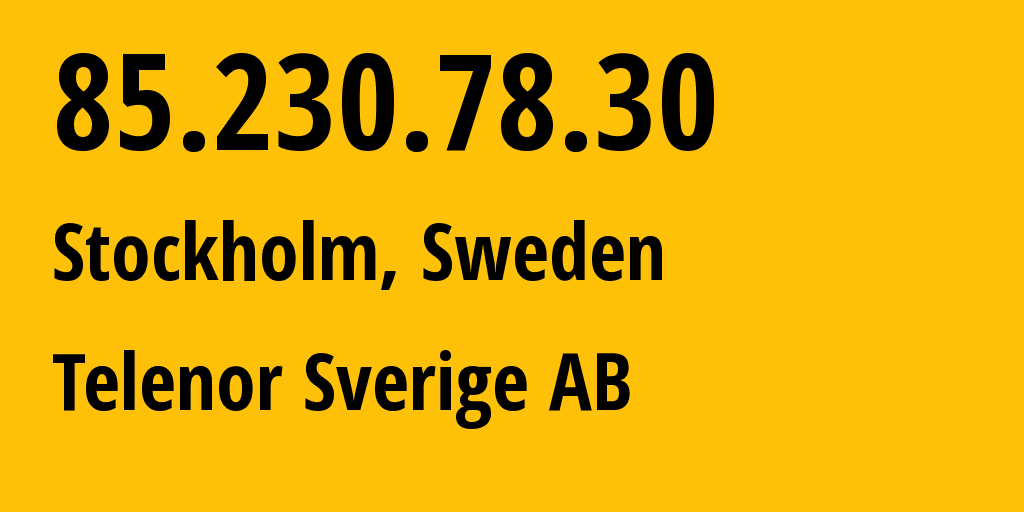 IP address 85.230.78.30 (Stockholm, Stockholm County, Sweden) get location, coordinates on map, ISP provider AS2119 Telenor Norge // who is provider of ip address 85.230.78.30, whose IP address