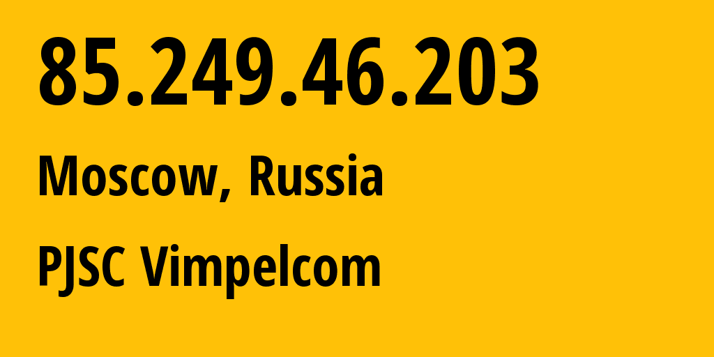 IP address 85.249.46.203 (Moscow, Moscow, Russia) get location, coordinates on map, ISP provider AS8402 PJSC Vimpelcom // who is provider of ip address 85.249.46.203, whose IP address