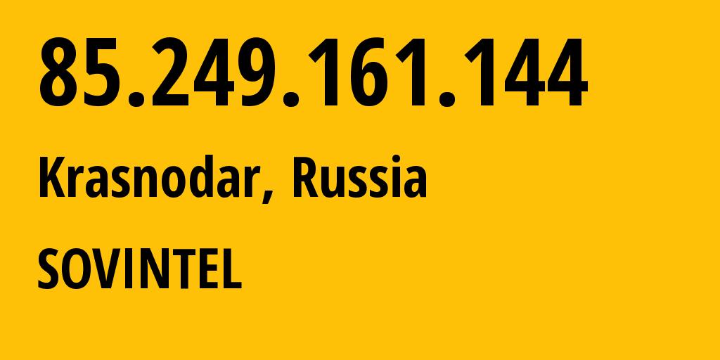 IP address 85.249.161.144 (Krasnodar, Krasnodarskiy Kray, Russia) get location, coordinates on map, ISP provider AS16345 Public Joint Stock Company Vimpel-Communications // who is provider of ip address 85.249.161.144, whose IP address