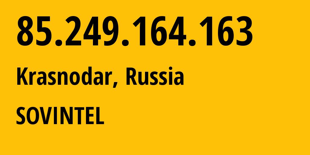 IP address 85.249.164.163 (Krasnodar, Krasnodarskiy Kray, Russia) get location, coordinates on map, ISP provider AS16345 Public Joint Stock Company Vimpel-Communications // who is provider of ip address 85.249.164.163, whose IP address