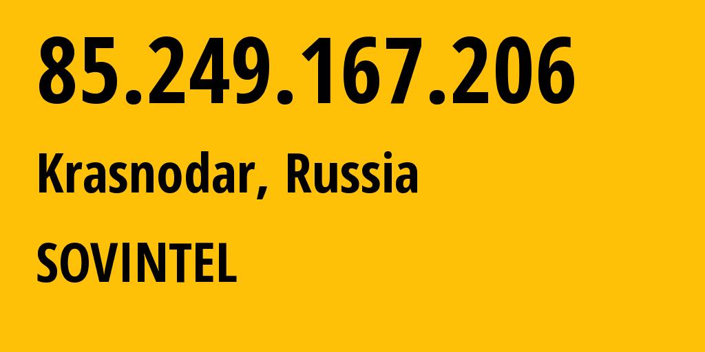 IP address 85.249.167.206 (Krasnodar, Krasnodarskiy Kray, Russia) get location, coordinates on map, ISP provider AS16345 Public Joint Stock Company Vimpel-Communications // who is provider of ip address 85.249.167.206, whose IP address