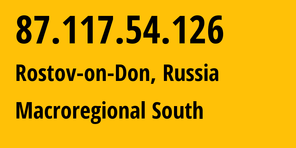 IP address 87.117.54.126 (Rostov-on-Don, Rostov Oblast, Russia) get location, coordinates on map, ISP provider AS12389 Macroregional South // who is provider of ip address 87.117.54.126, whose IP address