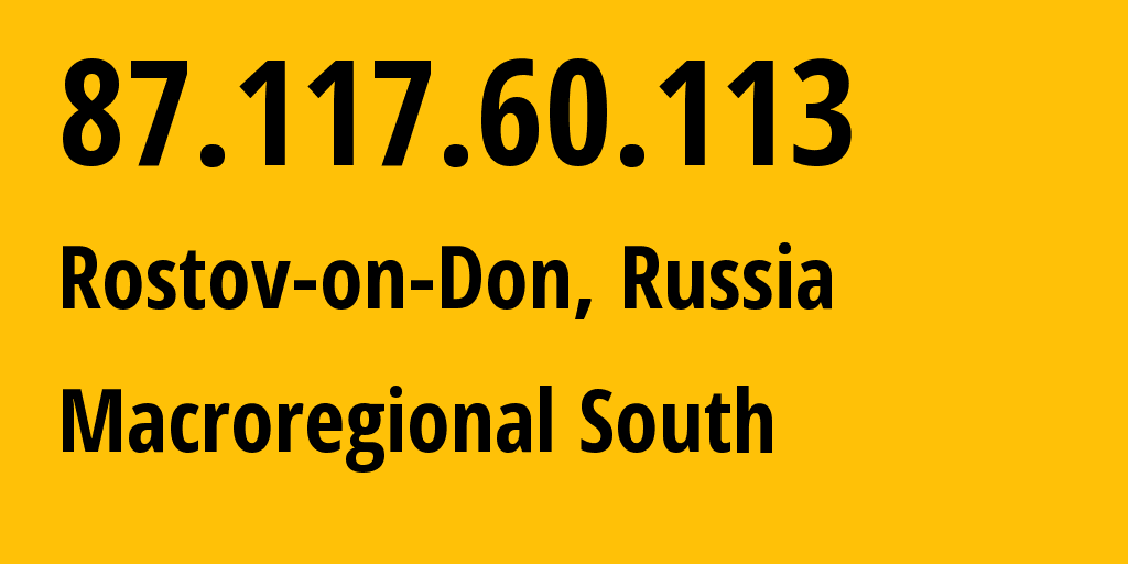 IP address 87.117.60.113 (Rostov-on-Don, Rostov Oblast, Russia) get location, coordinates on map, ISP provider AS12389 Macroregional South // who is provider of ip address 87.117.60.113, whose IP address