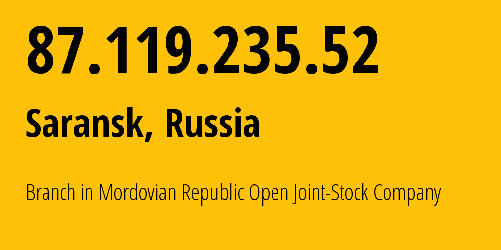 IP address 87.119.235.52 (Saransk, Mordoviya Republic, Russia) get location, coordinates on map, ISP provider AS12389 Branch in Mordovian Republic Open Joint-Stock Company // who is provider of ip address 87.119.235.52, whose IP address