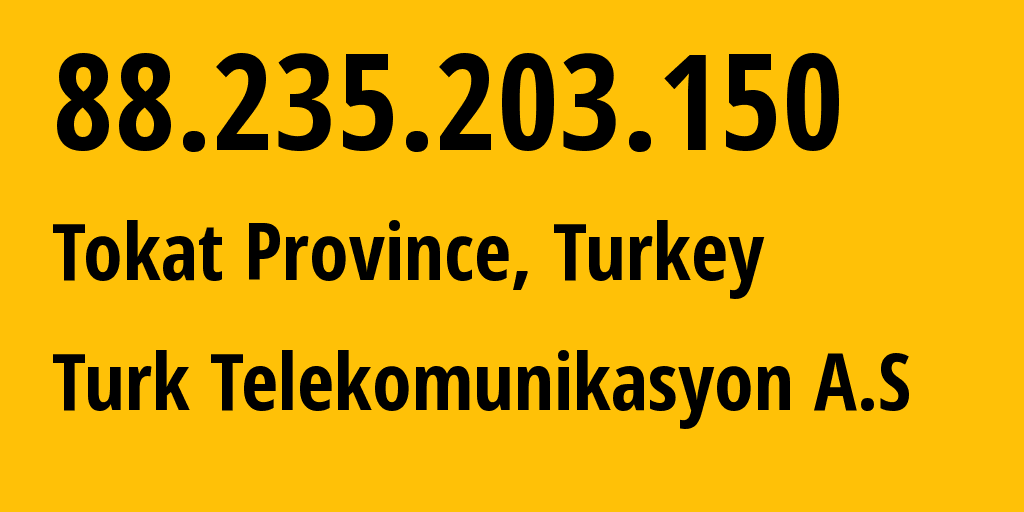 IP address 88.235.203.150 (Istanbul, Istanbul, Turkey) get location, coordinates on map, ISP provider AS9121 Turk Telekomunikasyon A.S // who is provider of ip address 88.235.203.150, whose IP address