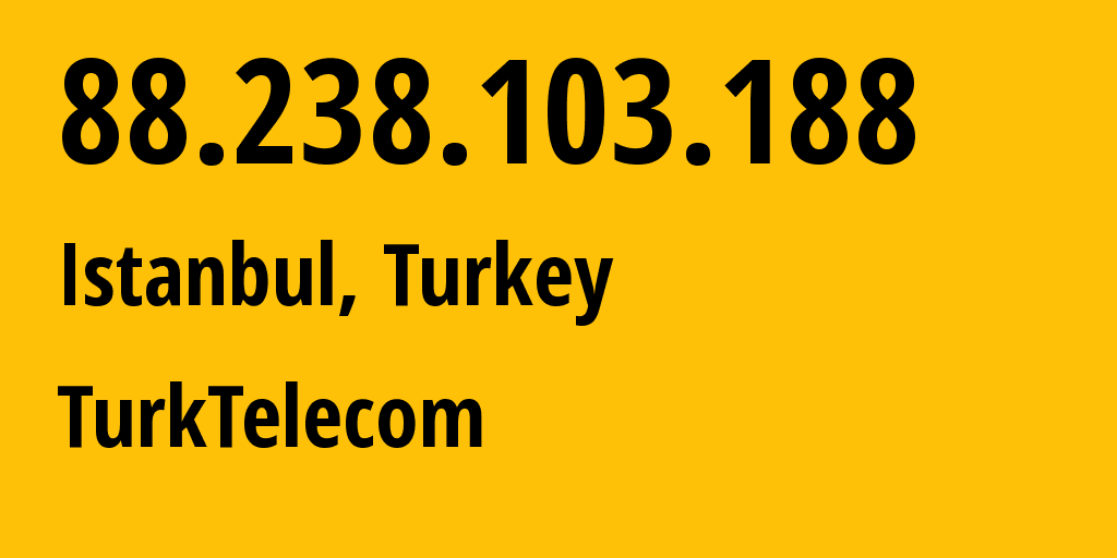 IP address 88.238.103.188 (Istanbul, Istanbul, Turkey) get location, coordinates on map, ISP provider AS9121 Turk Telekomunikasyon A.S // who is provider of ip address 88.238.103.188, whose IP address