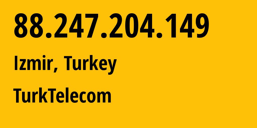 IP address 88.247.204.149 (Izmir, Izmir, Turkey) get location, coordinates on map, ISP provider AS9121 Turk Telekomunikasyon A.S // who is provider of ip address 88.247.204.149, whose IP address