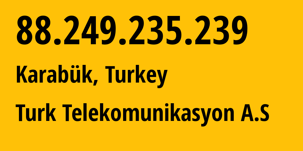 IP address 88.249.235.239 (Karabük, Karabuek, Turkey) get location, coordinates on map, ISP provider AS9121 Turk Telekomunikasyon A.S // who is provider of ip address 88.249.235.239, whose IP address