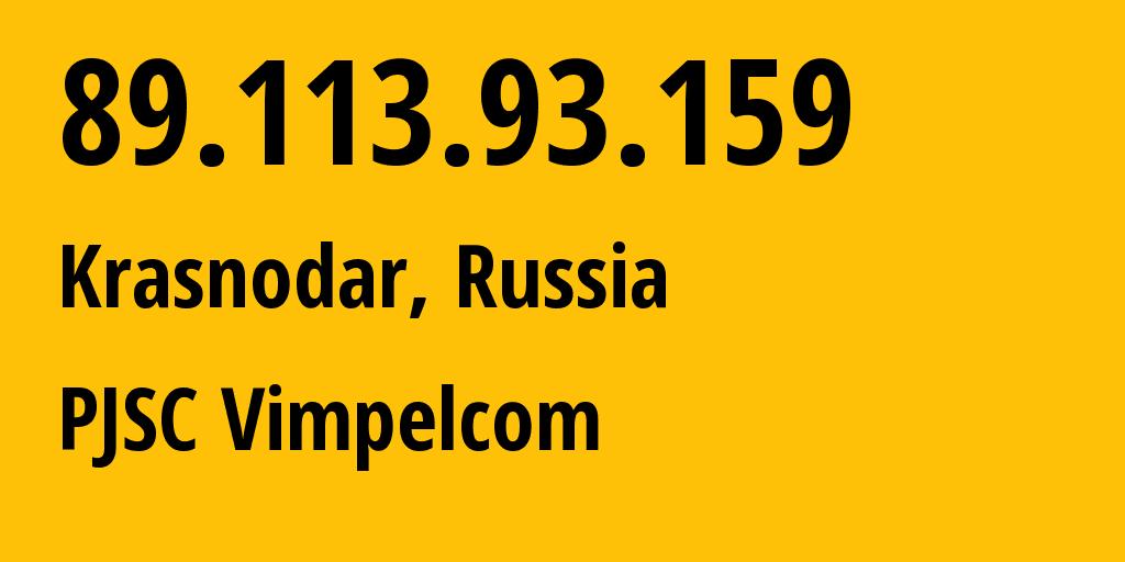 IP address 89.113.93.159 (Krasnodar, Krasnodarskiy Kray, Russia) get location, coordinates on map, ISP provider AS3216 PJSC Vimpelcom // who is provider of ip address 89.113.93.159, whose IP address