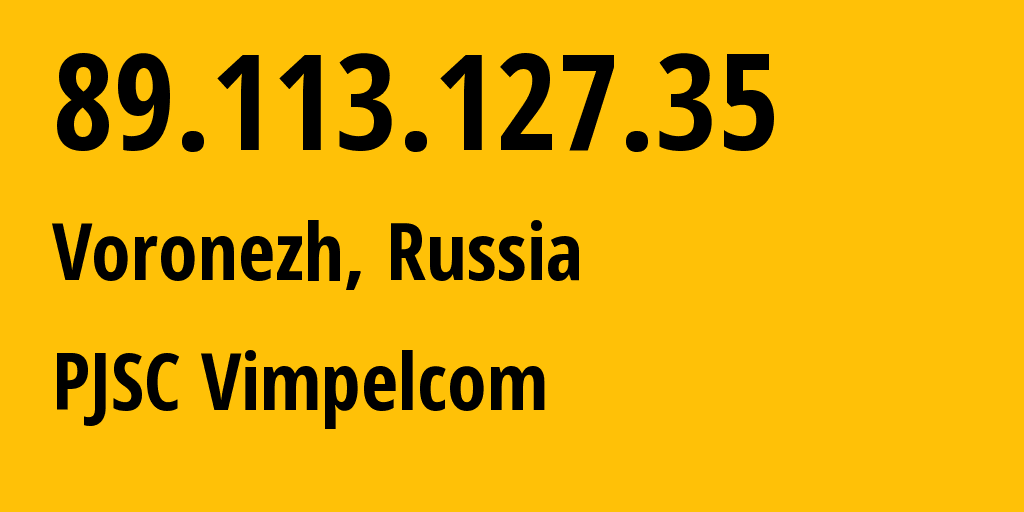 IP address 89.113.127.35 (Voronezh, Voronezh Oblast, Russia) get location, coordinates on map, ISP provider AS16345 Public Joint Stock Company Vimpel-Communications // who is provider of ip address 89.113.127.35, whose IP address
