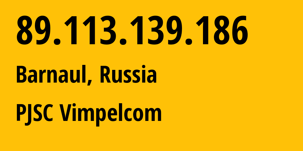 IP address 89.113.139.186 (Barnaul, Altai Krai, Russia) get location, coordinates on map, ISP provider AS16345 Public Joint Stock Company Vimpel-Communications // who is provider of ip address 89.113.139.186, whose IP address