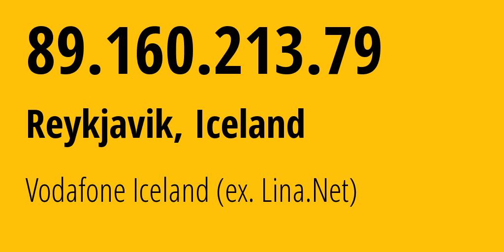 IP address 89.160.213.79 (Reykjavik, Capital Region, Iceland) get location, coordinates on map, ISP provider AS12969 Vodafone Iceland (ex. Lina.Net) // who is provider of ip address 89.160.213.79, whose IP address