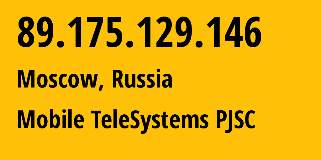 IP address 89.175.129.146 (Moscow, Moscow, Russia) get location, coordinates on map, ISP provider AS8359 Mobile TeleSystems PJSC // who is provider of ip address 89.175.129.146, whose IP address
