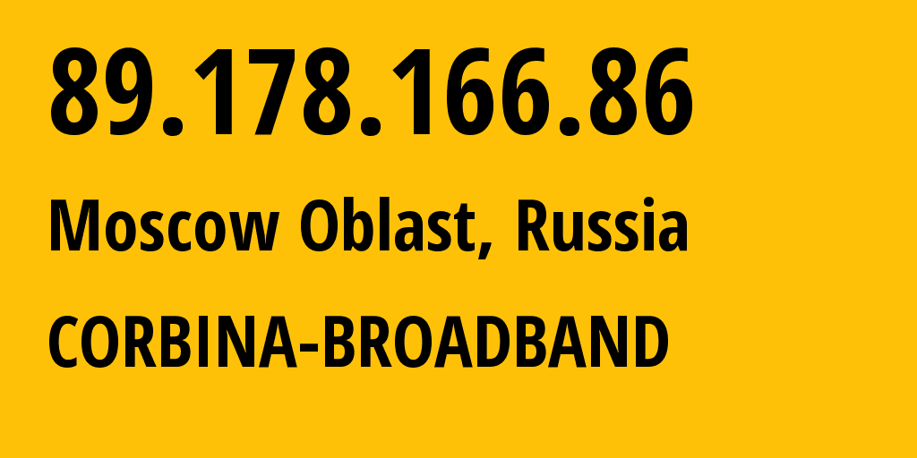 IP address 89.178.166.86 (Moscow, Moscow, Russia) get location, coordinates on map, ISP provider AS8402 CORBINA-BROADBAND // who is provider of ip address 89.178.166.86, whose IP address