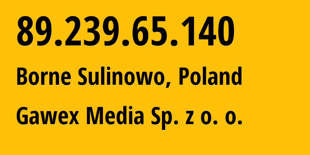 IP address 89.239.65.140 (Borne Sulinowo, West Pomerania, Poland) get location, coordinates on map, ISP provider AS31608 Gawex Media Sp. z o. o. // who is provider of ip address 89.239.65.140, whose IP address