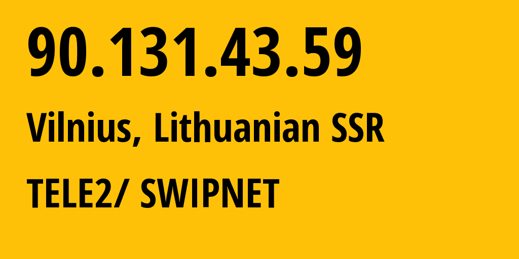 IP address 90.131.43.59 (Vilnius, Vilnius, Lithuania) get location, coordinates on map, ISP provider AS1257 TELE2/ SWIPNET // who is provider of ip address 90.131.43.59, whose IP address