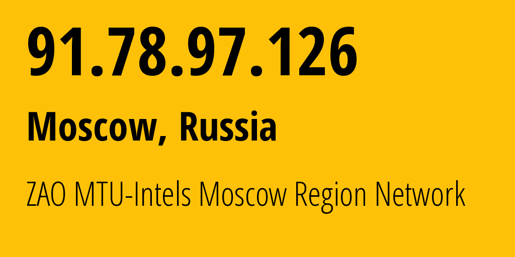 IP address 91.78.97.126 (Moscow, Moscow, Russia) get location, coordinates on map, ISP provider AS8359 ZAO MTU-Intels Moscow Region Network // who is provider of ip address 91.78.97.126, whose IP address
