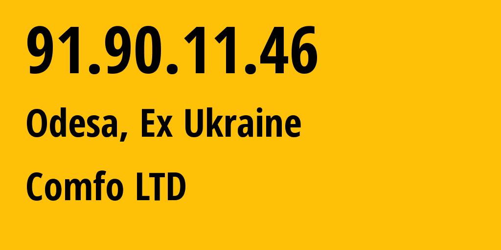 IP address 91.90.11.46 (Odessa, Odessa, Ukraine) get location, coordinates on map, ISP provider AS41631 Comfo LTD // who is provider of ip address 91.90.11.46, whose IP address