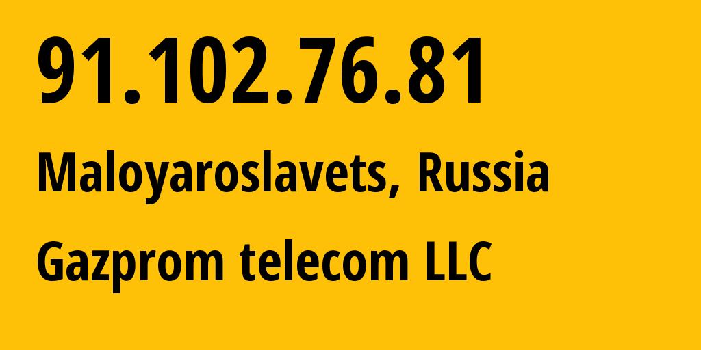 IP address 91.102.76.81 (Maloyaroslavets, Kaluga Oblast, Russia) get location, coordinates on map, ISP provider AS39045 Gazprom telecom LLC // who is provider of ip address 91.102.76.81, whose IP address