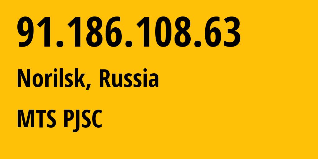 IP address 91.186.108.63 (Norilsk, Krasnoyarskiy Kray, Russia) get location, coordinates on map, ISP provider AS42087 MTS PJSC // who is provider of ip address 91.186.108.63, whose IP address