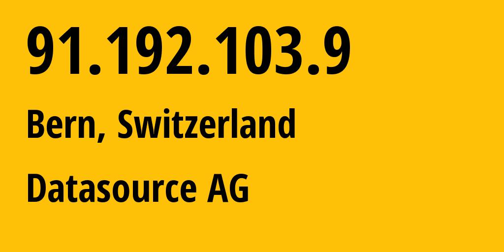 IP address 91.192.103.9 (Zurich, Zurich, Switzerland) get location, coordinates on map, ISP provider AS51395 Datasource AG // who is provider of ip address 91.192.103.9, whose IP address