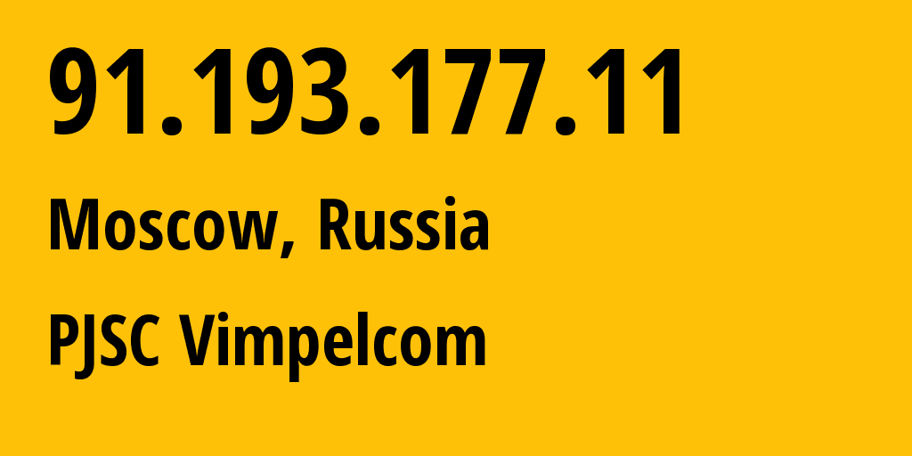 IP address 91.193.177.11 (Moscow, Moscow, Russia) get location, coordinates on map, ISP provider AS16345 Public Joint Stock Company Vimpel-Communications // who is provider of ip address 91.193.177.11, whose IP address