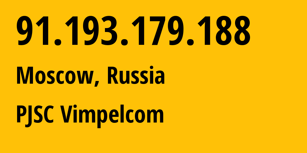 IP address 91.193.179.188 (Moscow, Moscow, Russia) get location, coordinates on map, ISP provider AS16345 Public Joint Stock Company Vimpel-Communications // who is provider of ip address 91.193.179.188, whose IP address
